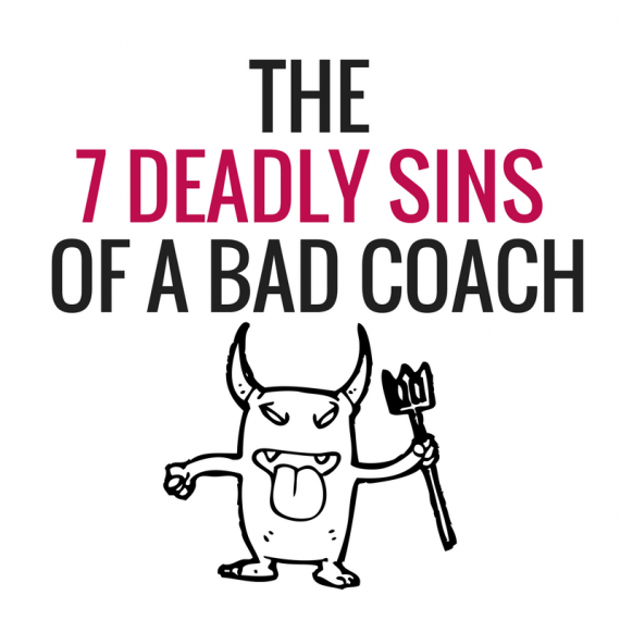 THE 7 DEADLY SINS OF A BAD COACH