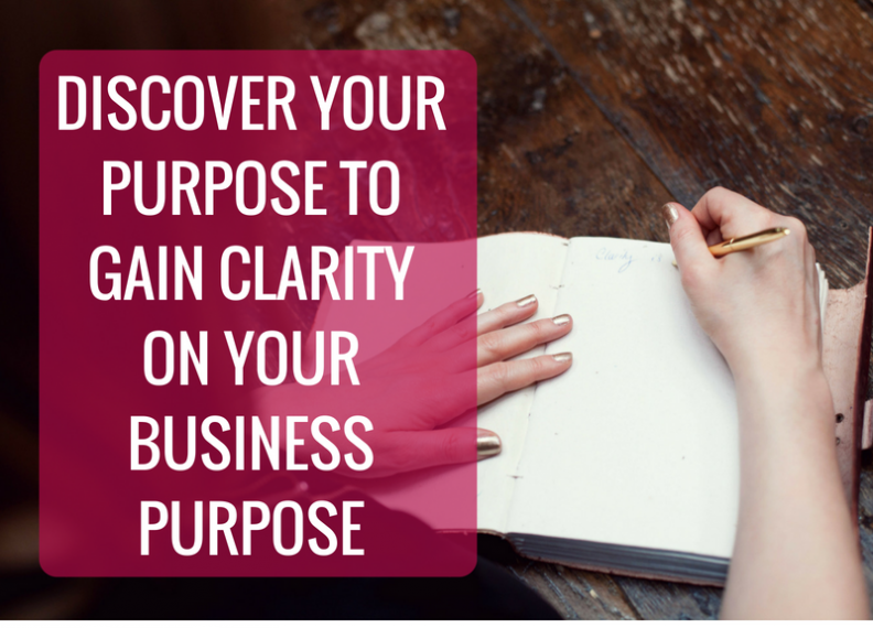 Discover your life purpose to gain clarity on your business purpose